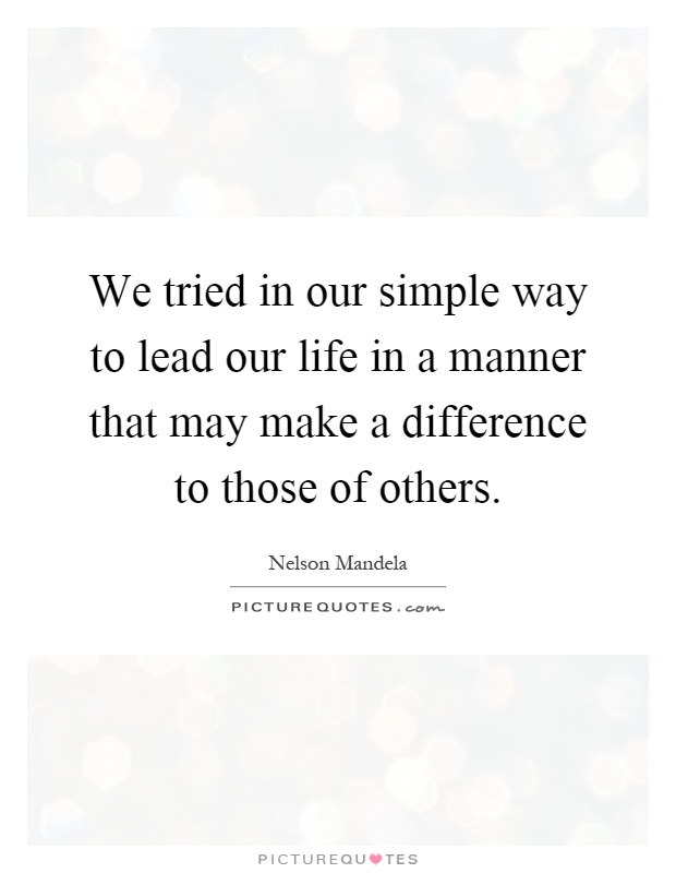 Simple Way Of Life Quotes: We Tried In Our Simple Way To Lead Our Life In A Manner