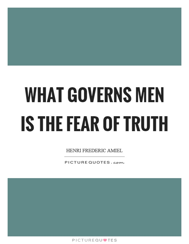 What governs men is the fear of truth Picture Quote #1