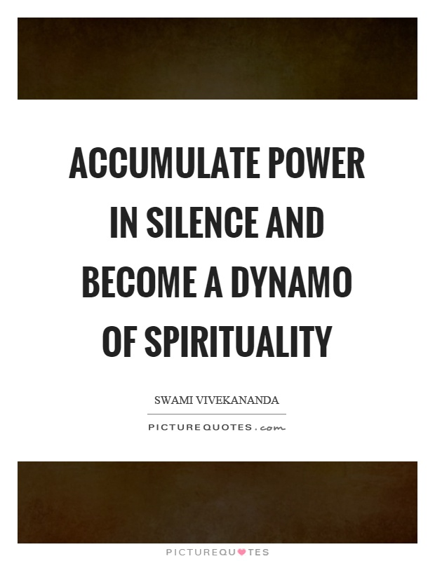 Accumulate power in silence and become a dynamo of spirituality Picture Quote #1