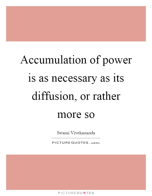Accumulation of power is as necessary as its diffusion, or rather more so Picture Quote #1