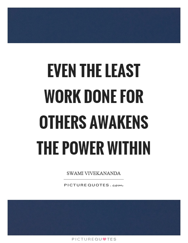 Even the least work done for others awakens the power within Picture Quote #1