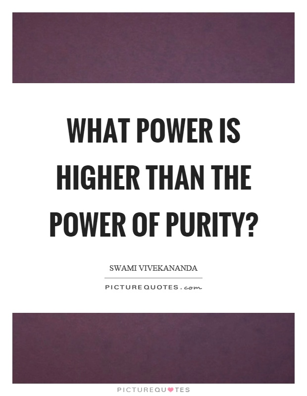 What power is higher than the power of purity? Picture Quote #1