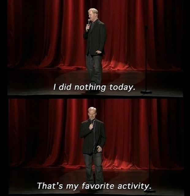 I did nothing today. That's my favorite activity Picture Quote #1
