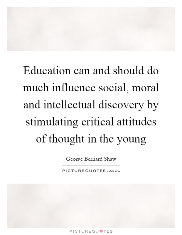 Education can and should do much influence social, moral and intellectual discovery by stimulating critical attitudes of thought in the young Picture Quote #1