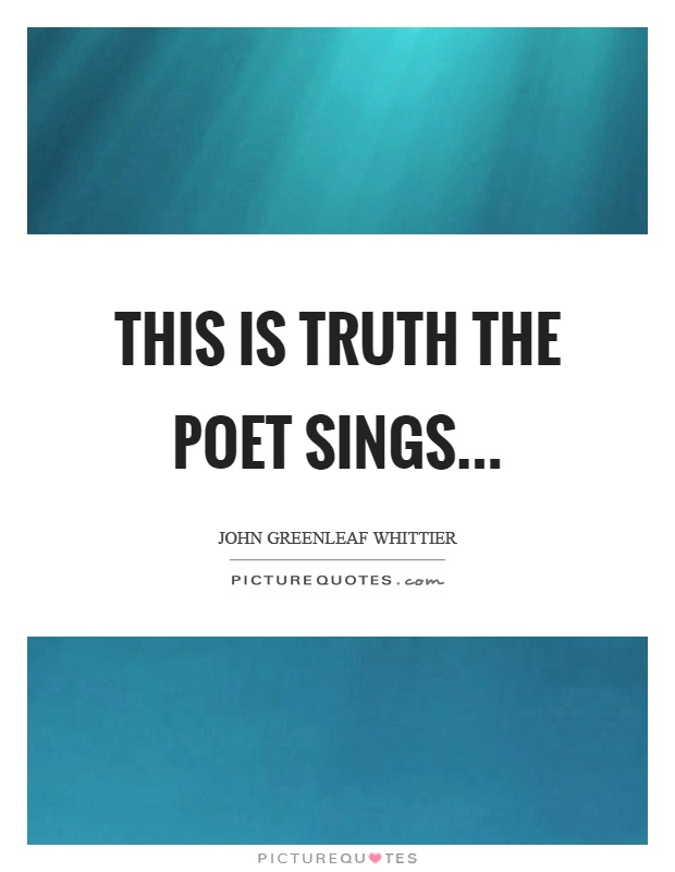 This is truth the poet sings Picture Quote #1