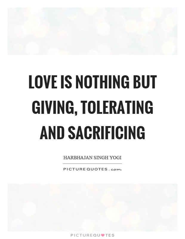 Love is nothing but giving, tolerating and sacrificing Picture Quote #1