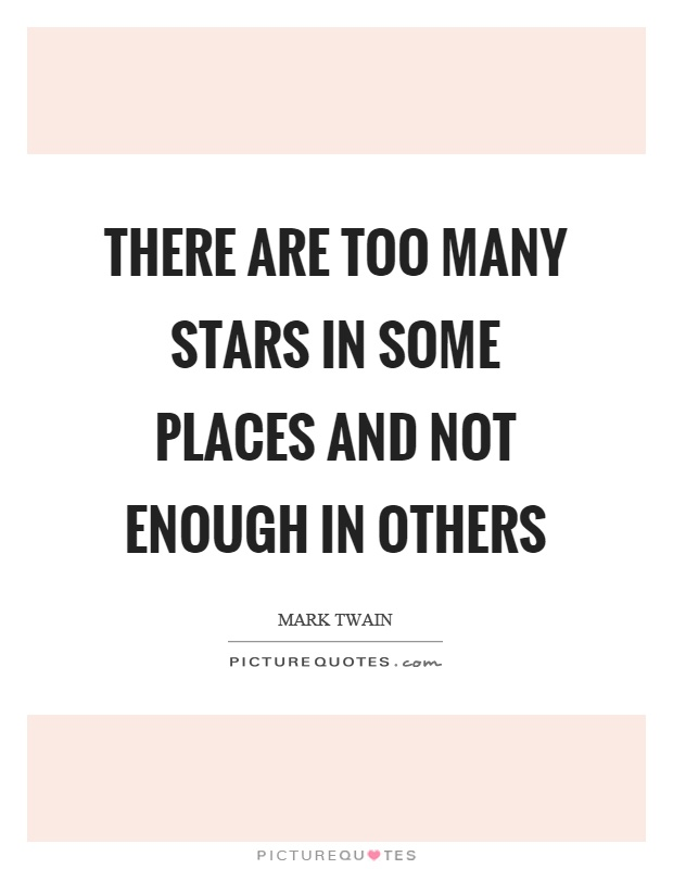 There are too many stars in some places and not enough in others Picture Quote #1