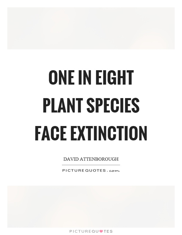 One in eight plant species face extinction Picture Quote #1