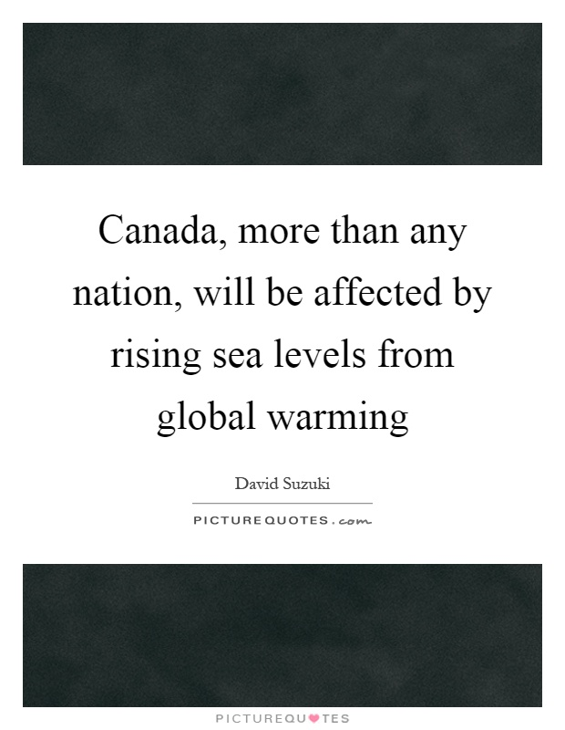 Canada, more than any nation, will be affected by rising sea levels from global warming Picture Quote #1