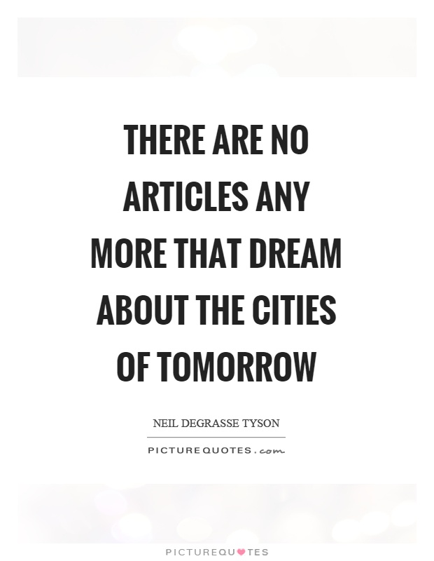There are no articles any more that dream about the cities of tomorrow Picture Quote #1