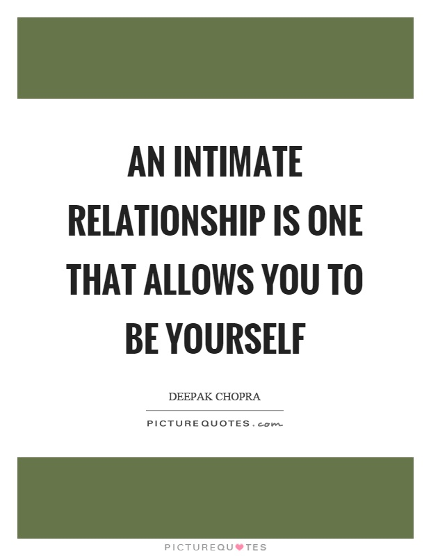 An intimate relationship is one that allows you to be yourself Picture Quote #1