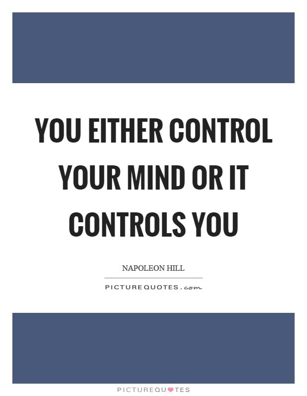 You either control your mind or it controls you Picture Quote #1