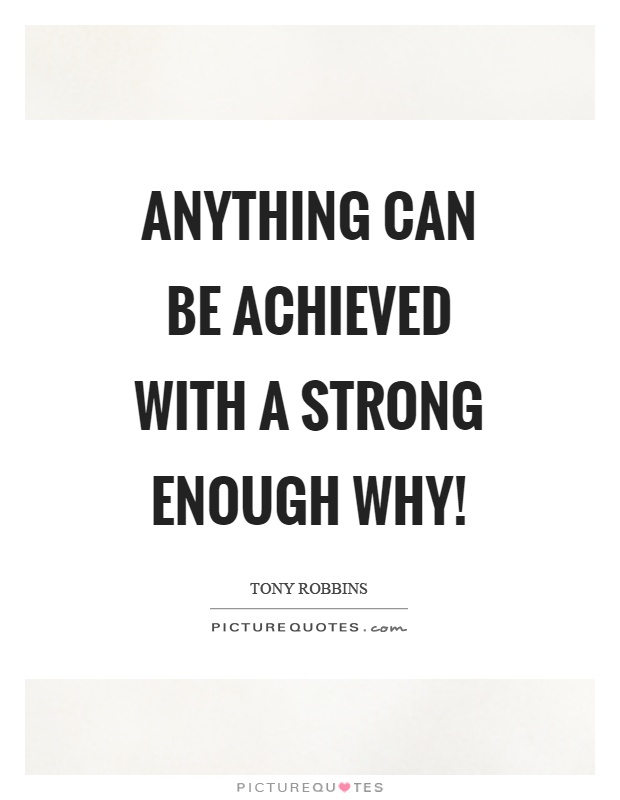 Anything can be achieved with a strong enough why! Picture Quote #1