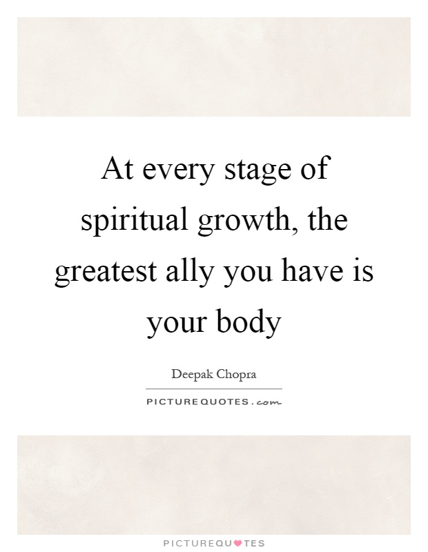 At every stage of spiritual growth, the greatest ally you have is your body Picture Quote #1