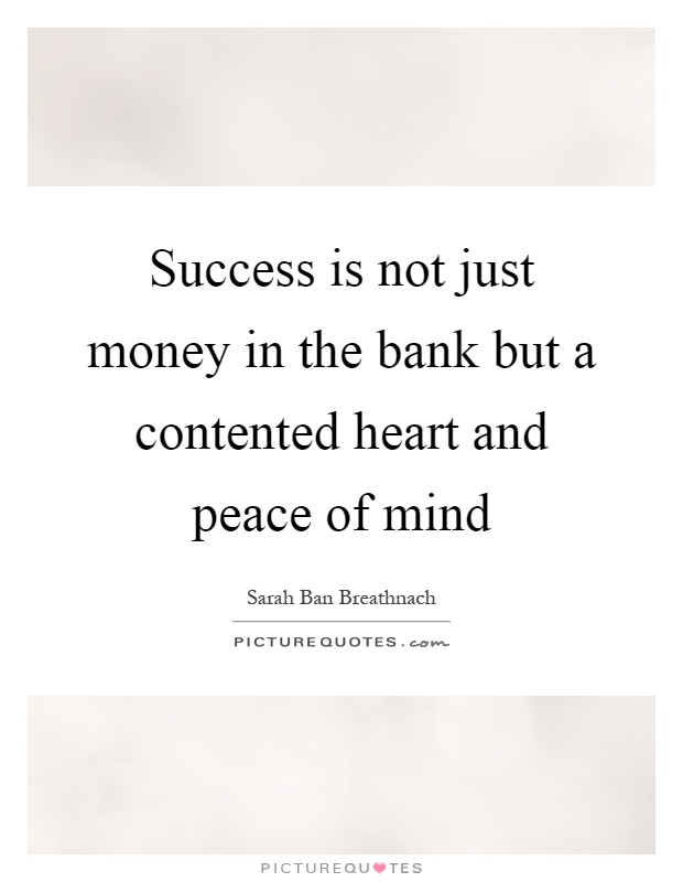 Success is not just money in the bank but a contented heart and peace of mind Picture Quote #1