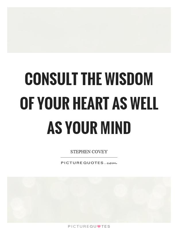 Consult the wisdom of your heart as well as your mind Picture Quote #1