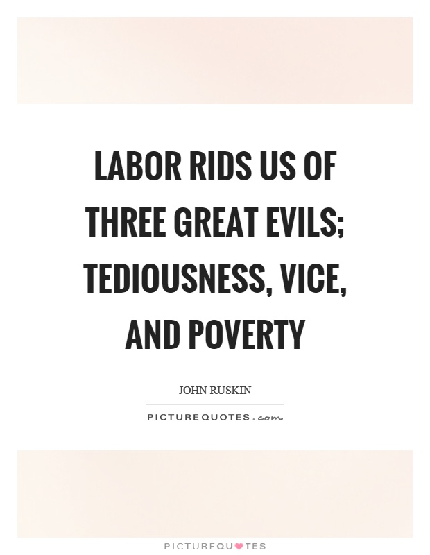Labor rids us of three great evils; tediousness, vice, and poverty Picture Quote #1