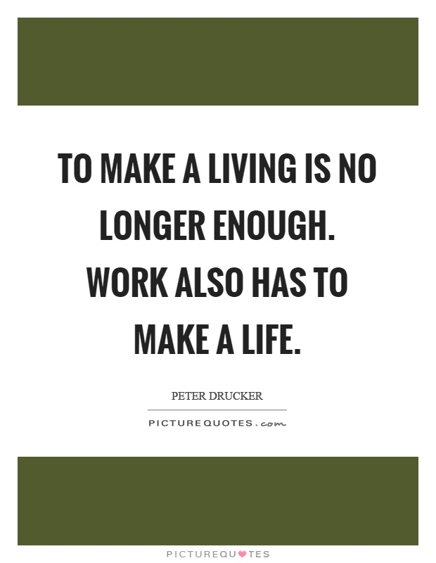To make a living is no longer enough. Work also has to make a life Picture Quote #1