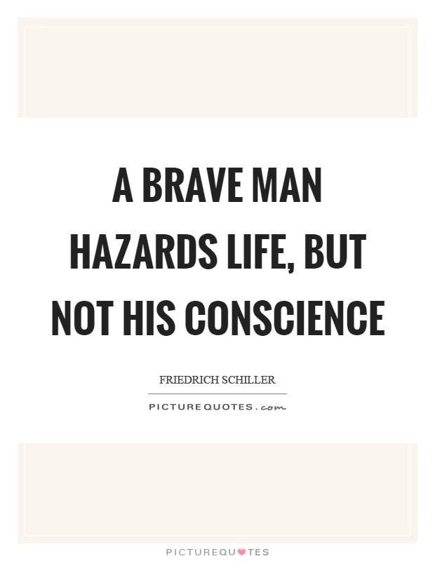 A brave man hazards life, but not his conscience Picture Quote #1