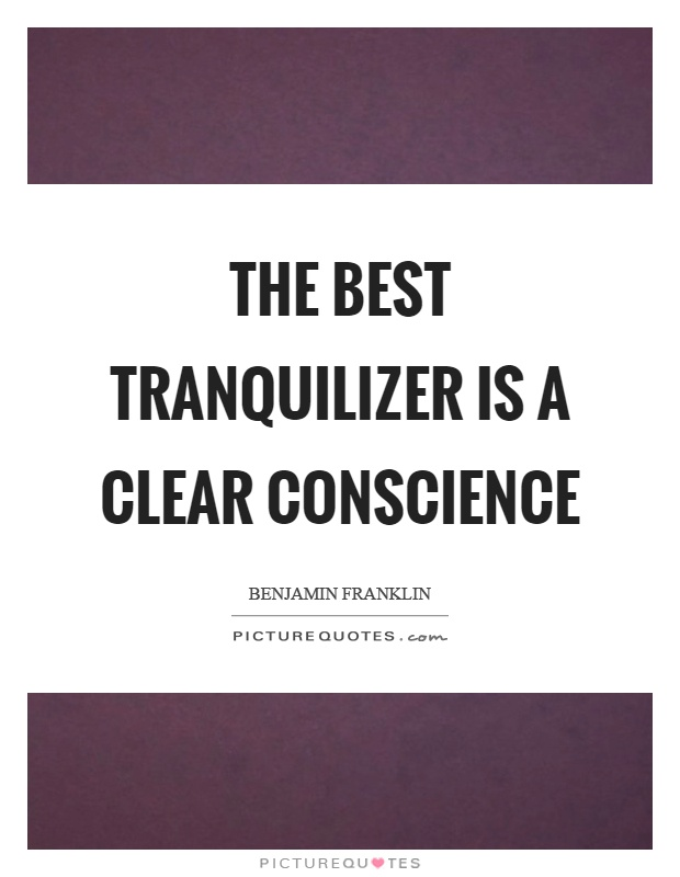 The best tranquilizer is a clear conscience Picture Quote #1
