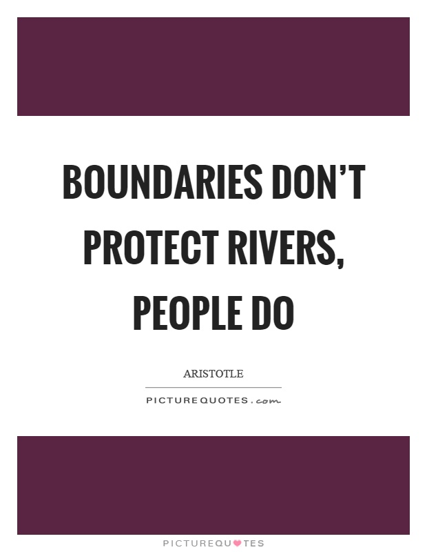 Boundaries don't protect rivers, people do Picture Quote #1