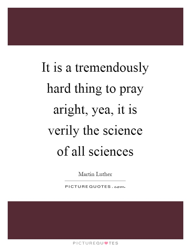 It is a tremendously hard thing to pray aright, yea, it is verily the science of all sciences Picture Quote #1
