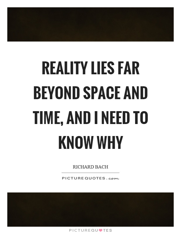 Reality lies far beyond space and time, and I need to know why Picture Quote #1