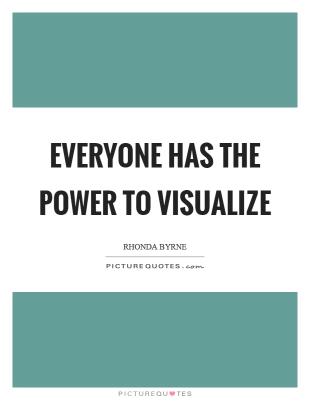 Everyone has the power to visualize Picture Quote #1