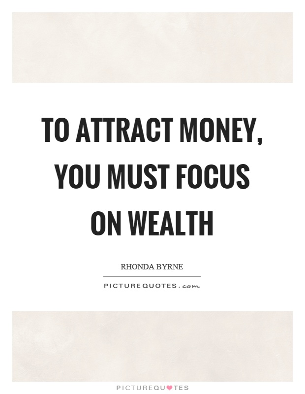 To attract money, you must focus on wealth Picture Quote #1