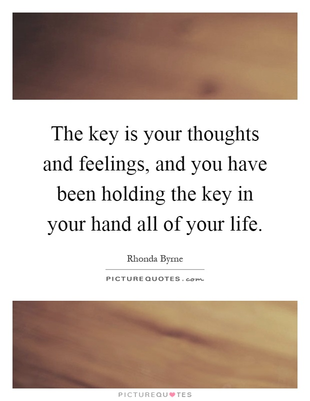 The key is your thoughts and feelings, and you have been holding the key in your hand all of your life Picture Quote #1