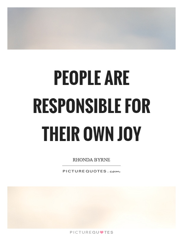 People are responsible for their own joy Picture Quote #1