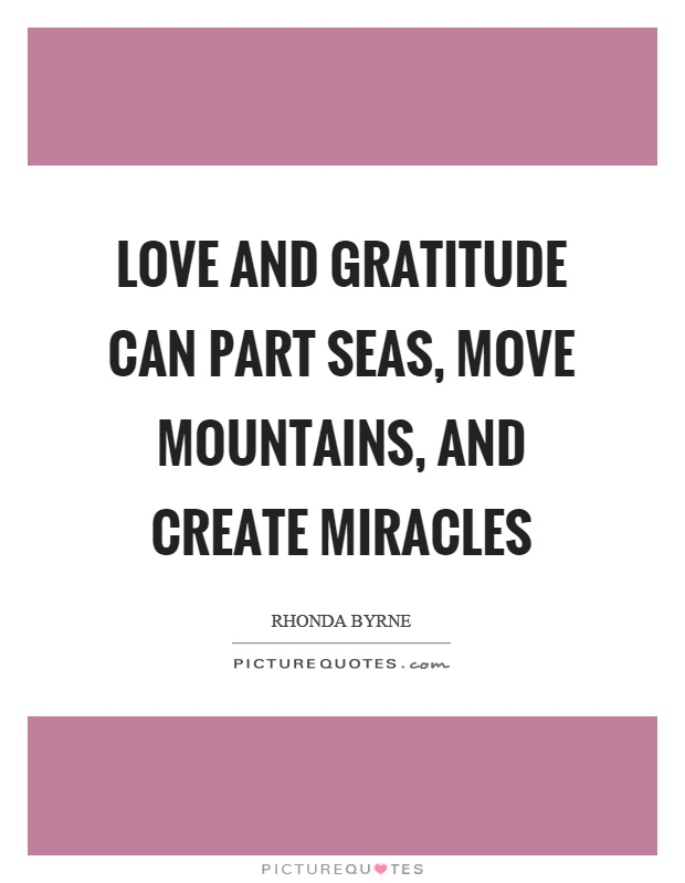 Love and gratitude can part seas, move mountains, and create miracles Picture Quote #1
