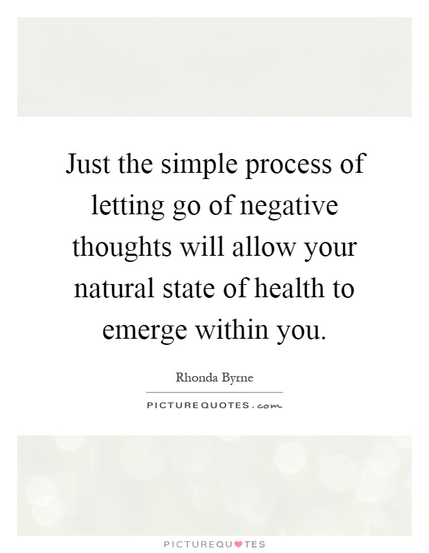 Just The Simple Process Of Letting Go Of Negative Thoughts Will Allow Your  Natural State Of