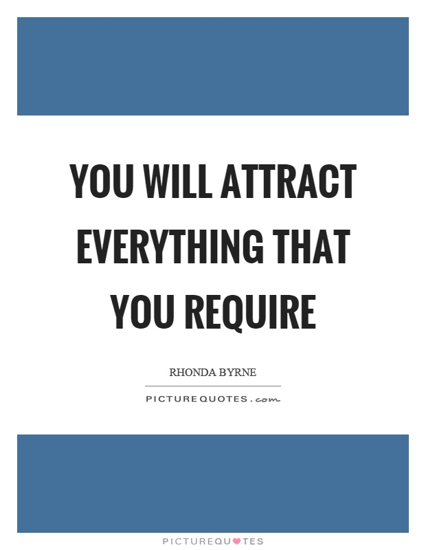 You will attract everything that you require Picture Quote #1