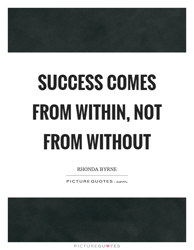 Success comes from within, not from without Picture Quote #1