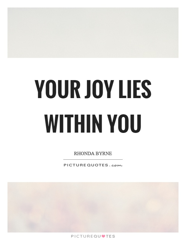 Your joy lies within you Picture Quote #1