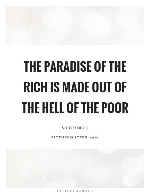 The paradise of the rich is made out of the hell of the poor Picture Quote #1