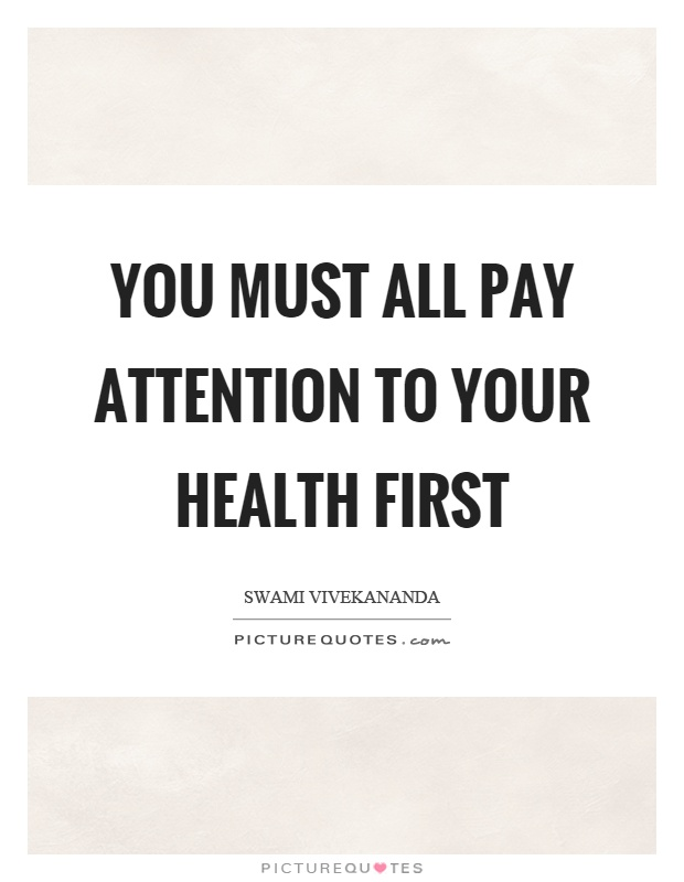 You must all pay attention to your health first Picture Quote #1