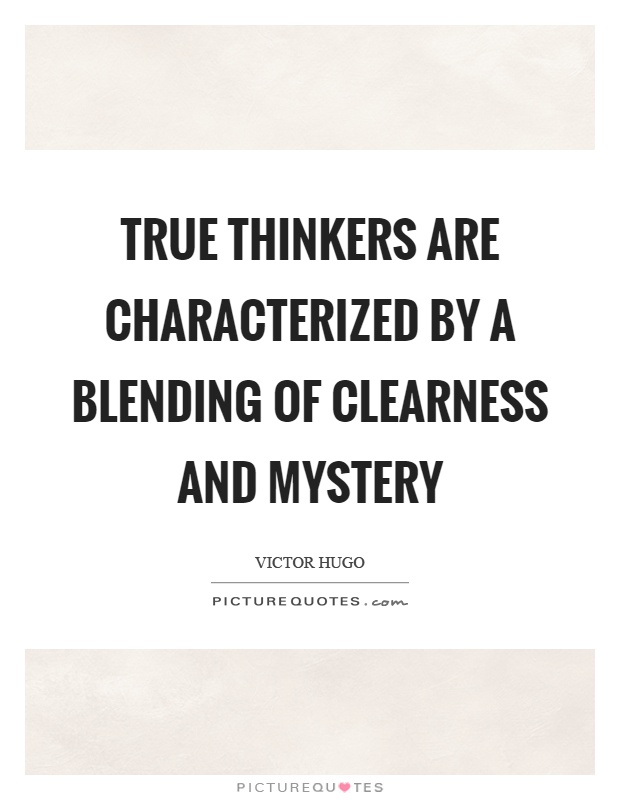 True thinkers are characterized by a blending of clearness and mystery Picture Quote #1
