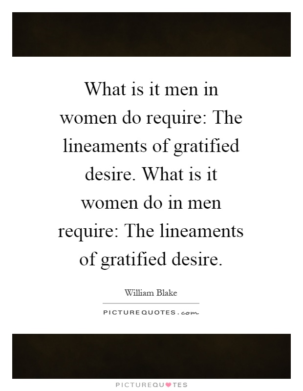 What is it men in women do require: The lineaments of gratified desire. What is it women do in men require: The lineaments of gratified desire Picture Quote #1