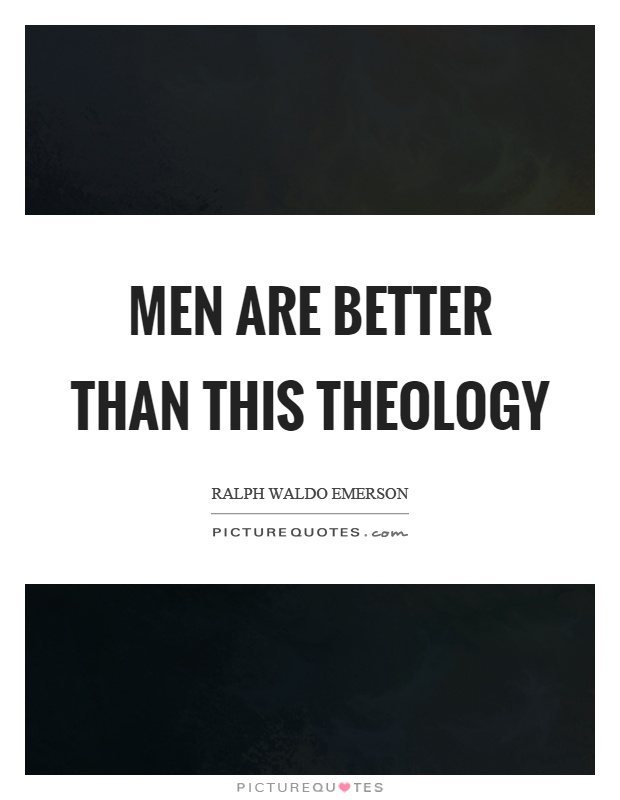 Men are better than this theology Picture Quote #1