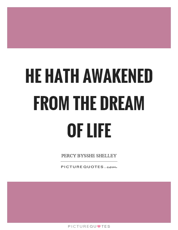 He hath awakened from the dream of life Picture Quote #1
