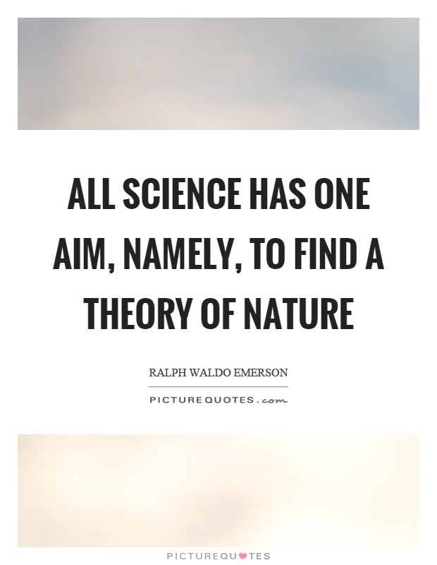 All science has one aim, namely, to find a theory of nature Picture Quote #1