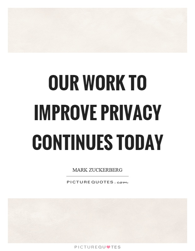 Our work to improve privacy continues today Picture Quote #1