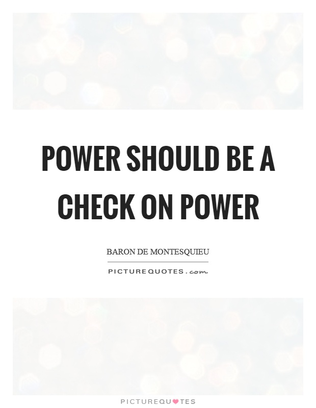 Power should be a check on power Picture Quote #1