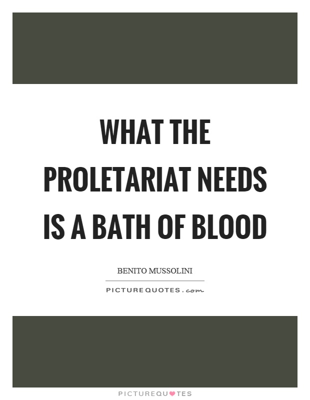 What the proletariat needs is a bath of blood Picture Quote #1