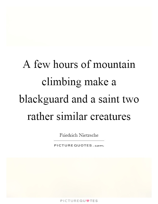 A few hours of mountain climbing make a blackguard and a saint two rather similar creatures Picture Quote #1