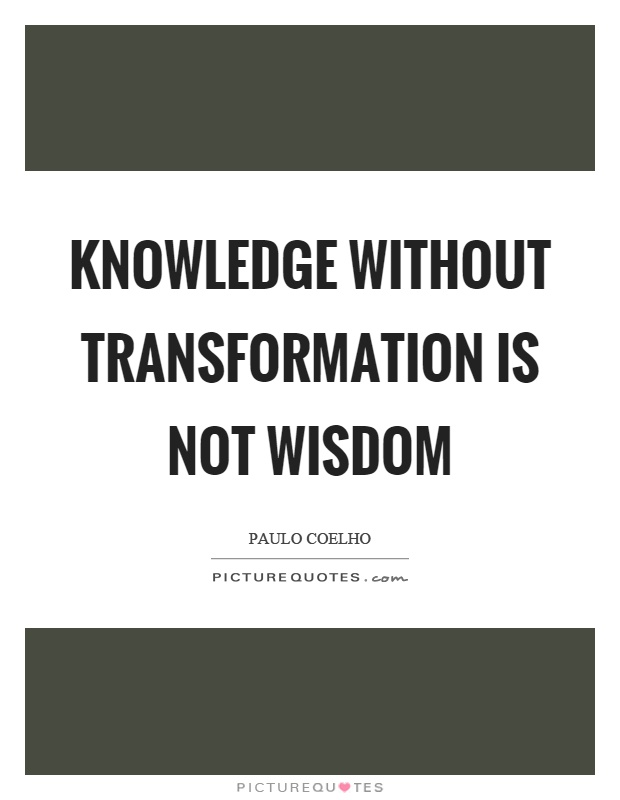 Knowledge without transformation is not wisdom Picture Quote #1