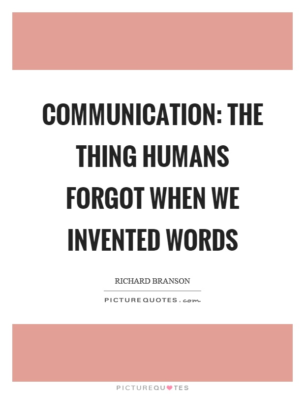 Communication: the thing humans forgot when we invented words Picture Quote #1