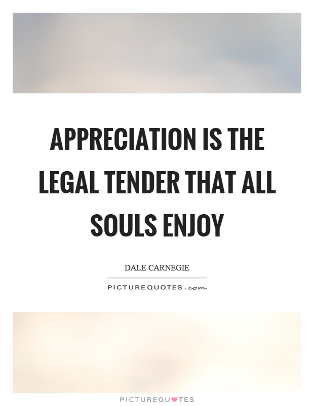 Appreciation is the legal tender that all souls enjoy Picture Quote #1
